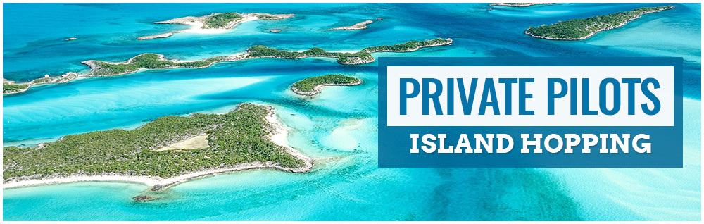 Private Pilots:Island Hopping